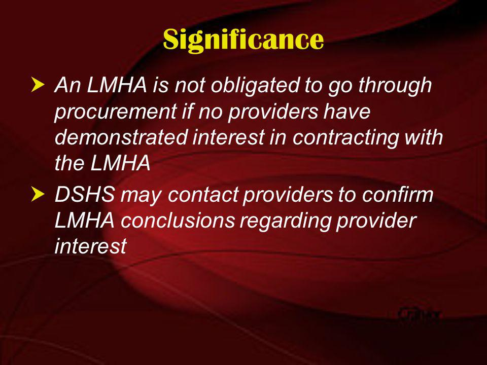 Significance An LMHA is not obligated to go through procurement if no providers have demonstrated interest in contracting with the LMHA DSHS may contact providers to confirm LMHA conclusions regarding provider interest