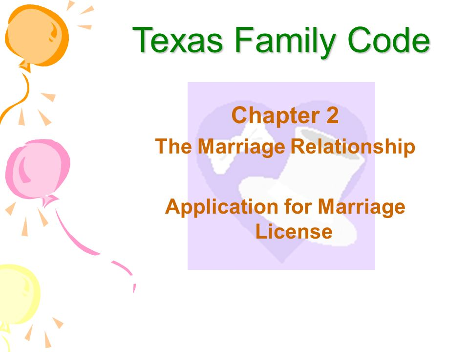 Texas Family Code Chapter 2 The Marriage Relationship Application for Marriage License