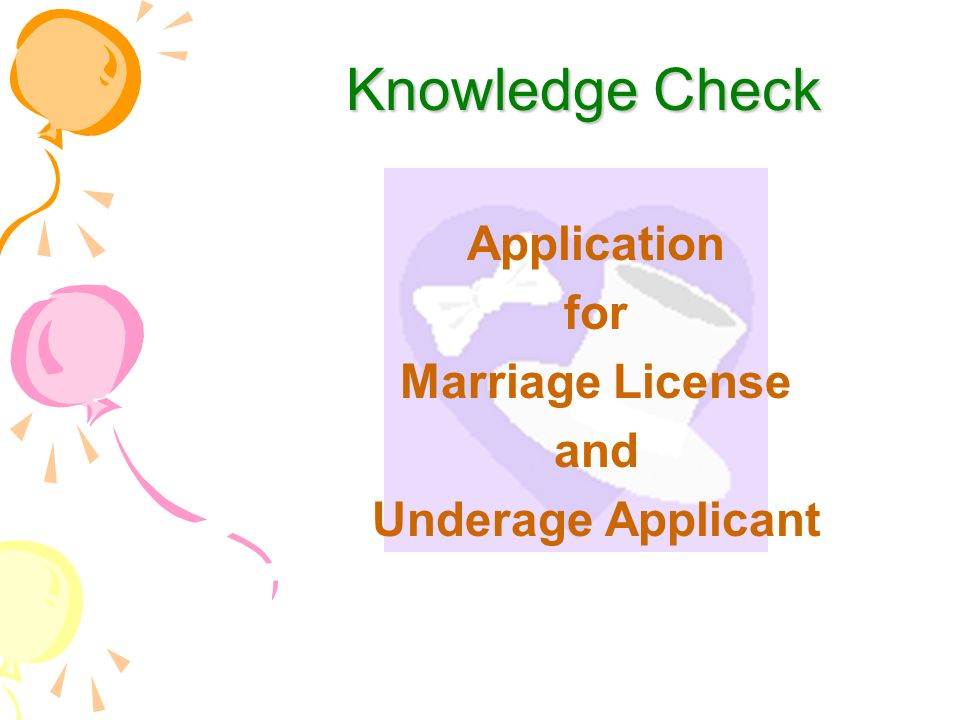 Knowledge Check Knowledge Check Application for Marriage License and Underage Applicant