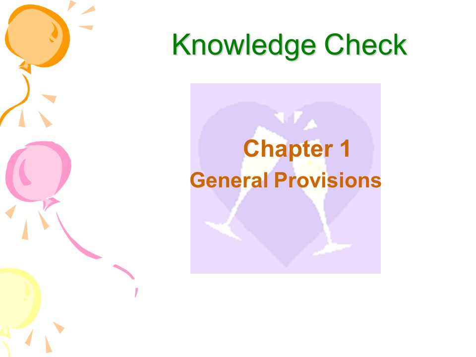 Knowledge Check Knowledge Check Chapter 1 General Provisions