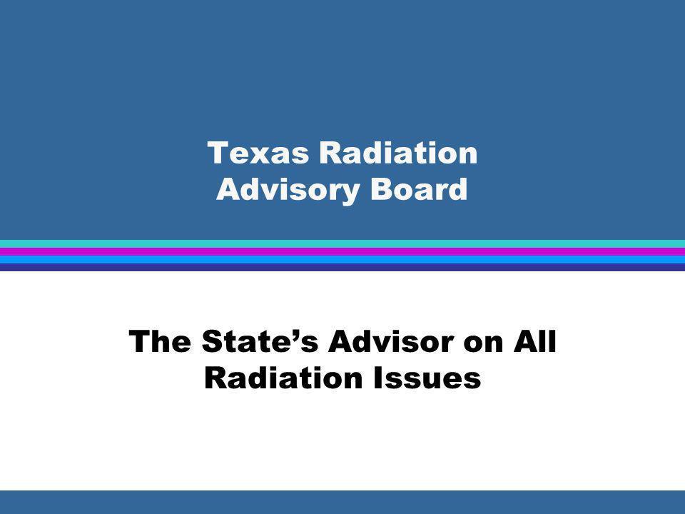 Texas Radiation Advisory Board The States Advisor on All Radiation Issues