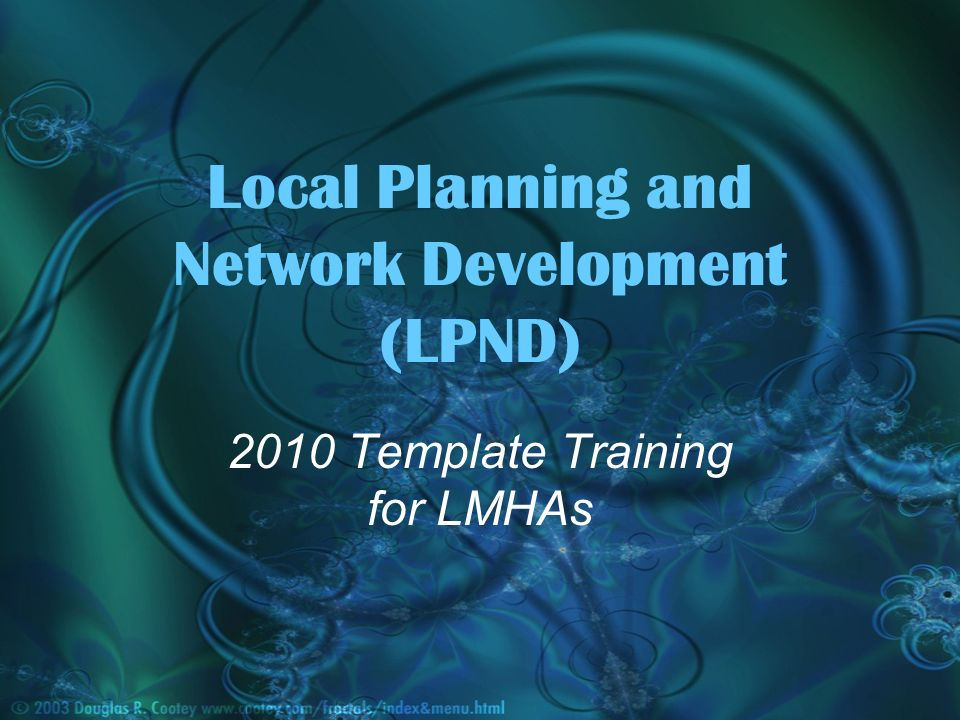 Local Planning and Network Development (LPND) 2010 Template Training for LMHAs