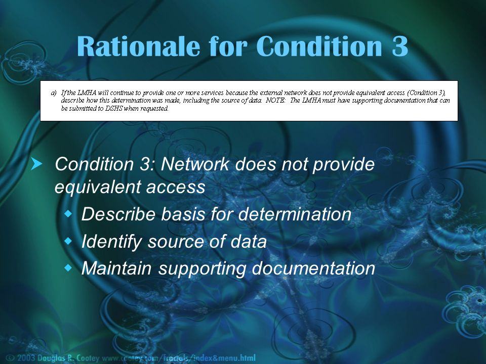Rationale for Condition 3 Condition 3: Network does not provide equivalent access Describe basis for determination Identify source of data Maintain supporting documentation