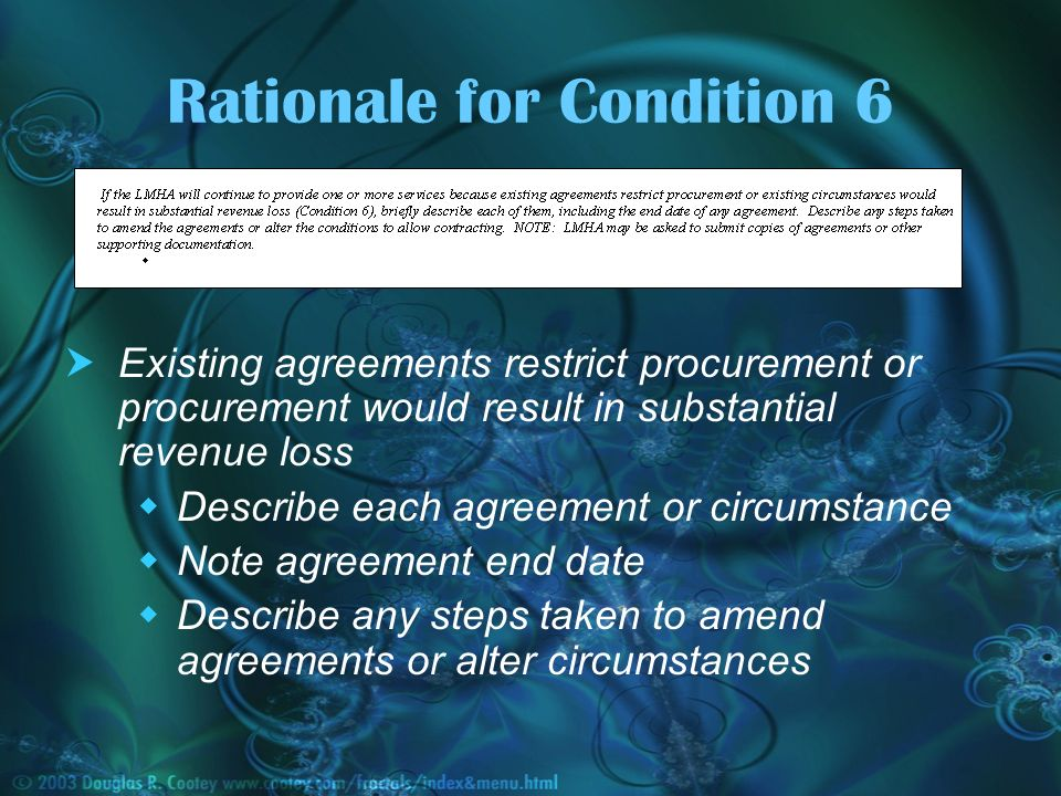 Rationale for Condition 6 Existing agreements restrict procurement or procurement would result in substantial revenue loss Describe each agreement or circumstance Note agreement end date Describe any steps taken to amend agreements or alter circumstances