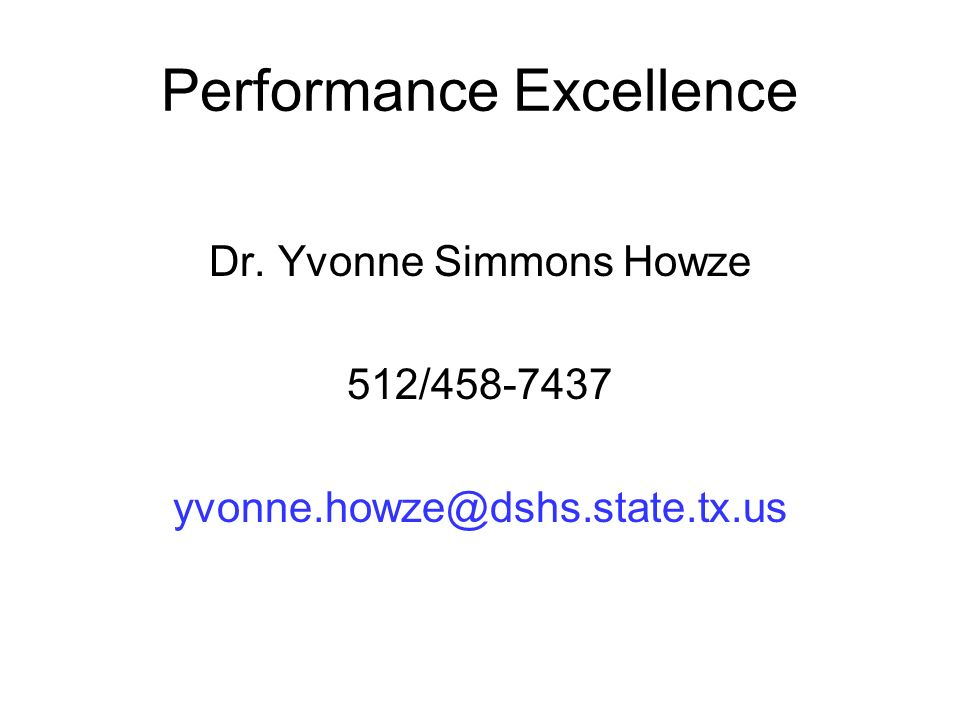Performance Excellence Dr. Yvonne Simmons Howze 512/458-7437 yvonne.howze@dshs.state.tx.us