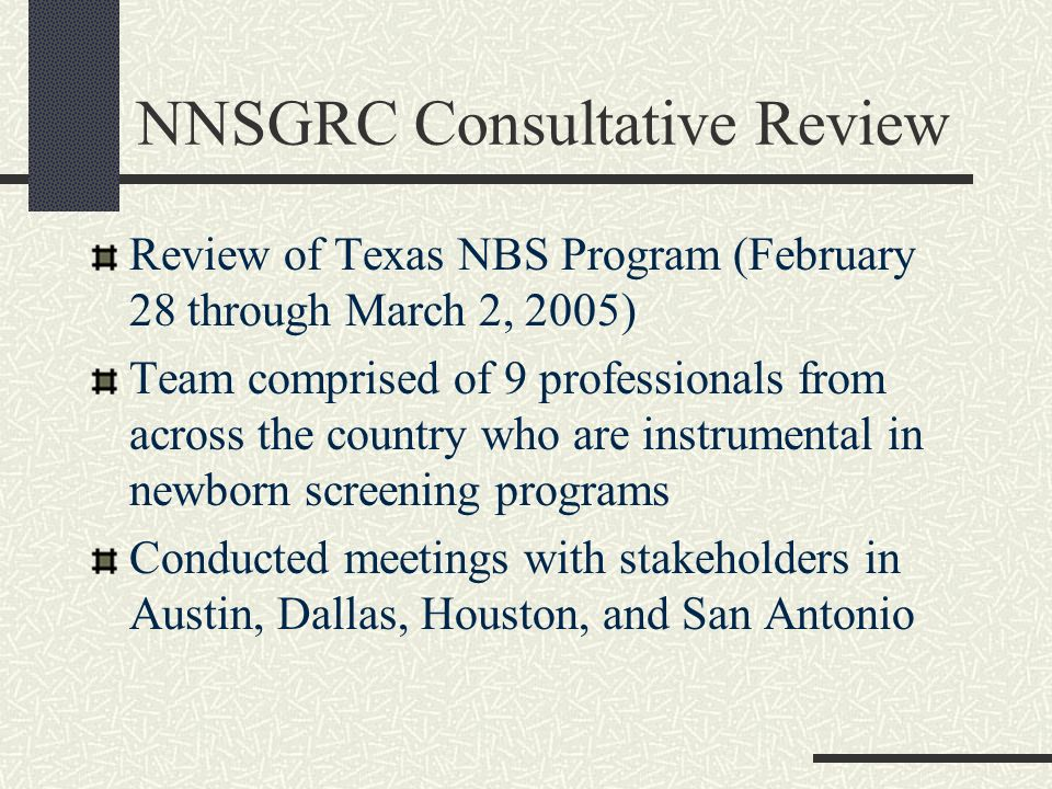 NNSGRC Consultative Review Review of Texas NBS Program (February 28 through March 2, 2005) Team comprised of 9 professionals from across the country w