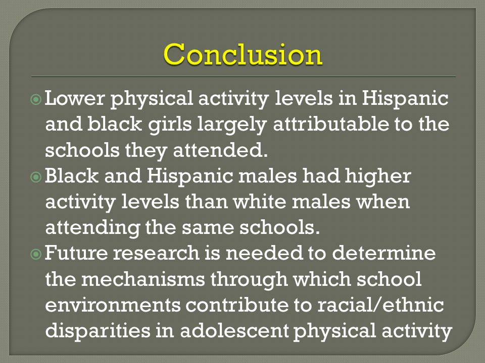 Lower physical activity levels in Hispanic and black girls largely attributable to the schools they attended. Black and Hispanic males had higher acti