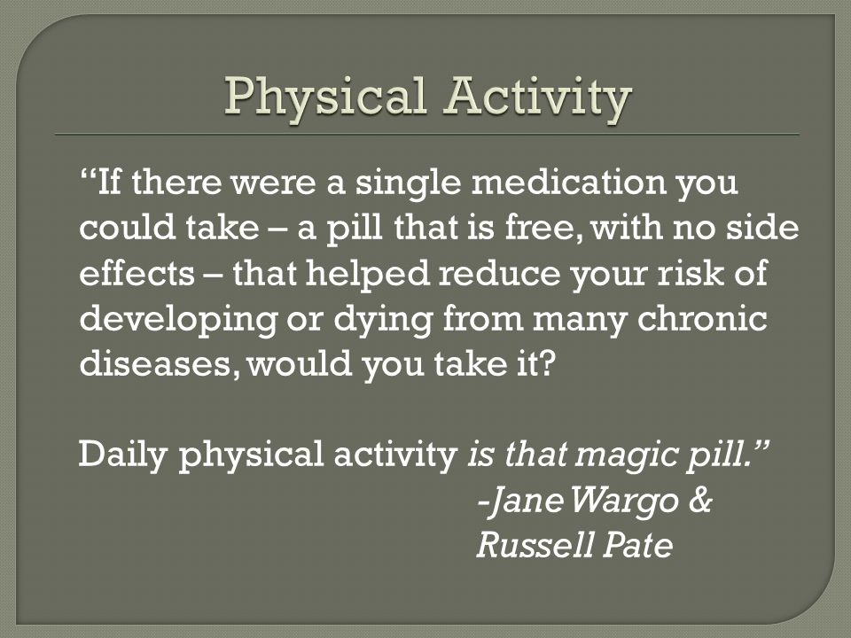 If there were a single medication you could take – a pill that is free, with no side effects – that helped reduce your risk of developing or dying fro