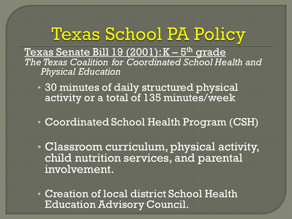 Texas Senate Bill 19 (2001): K – 5 th grade The Texas Coalition for Coordinated School Health and Physical Education 30 minutes of daily structured ph