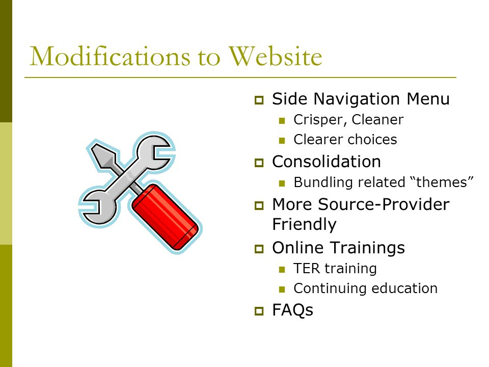 Modifications to Website Side Navigation Menu Crisper, Cleaner Clearer choices Consolidation Bundling related themes More Source-Provider Friendly Online Trainings TER training Continuing education FAQs