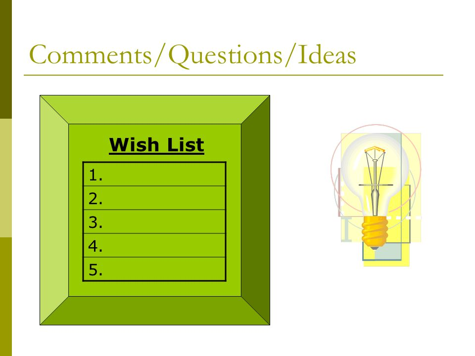 Comments/Questions/Ideas Wish List 1. 2. 3. 4. 5.