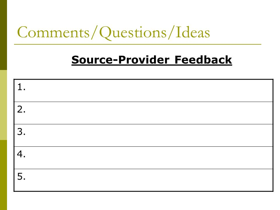 Comments/Questions/Ideas Source-Provider Feedback 1. 2. 3. 4. 5.