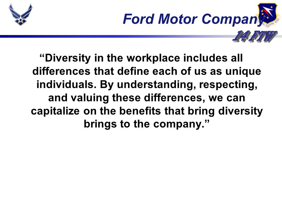 Diversity in the workplace includes all differences that define each of us as unique individuals.