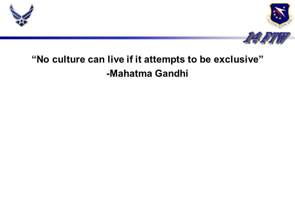 No culture can live if it attempts to be exclusive -Mahatma Gandhi