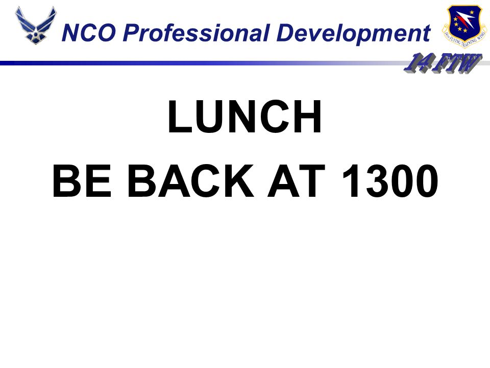 NCO Professional Development LUNCH BE BACK AT 1300