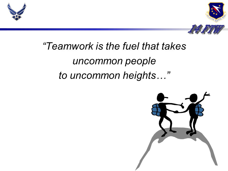 Teamwork is the fuel that takes uncommon people to uncommon heights…