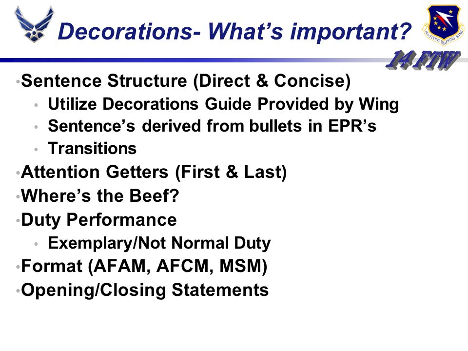 Sentence Structure (Direct & Concise) Utilize Decorations Guide Provided by Wing Sentences derived from bullets in EPRs Transitions Attention Getters (First & Last) Wheres the Beef.