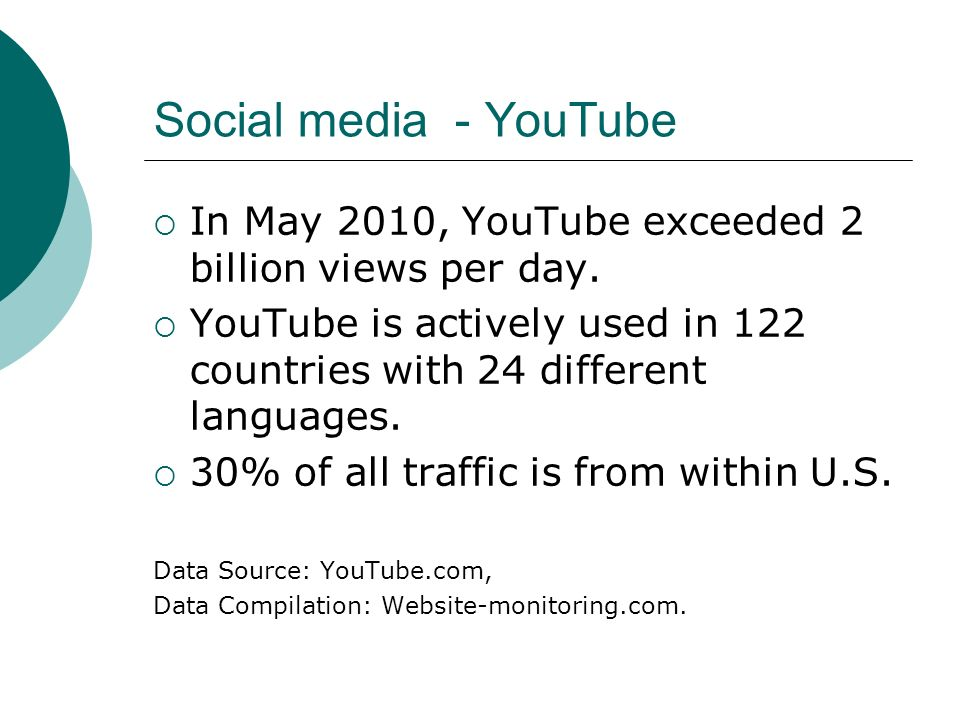 Social media - YouTube In May 2010, YouTube exceeded 2 billion views per day. YouTube is actively used in 122 countries with 24 different languages. 3