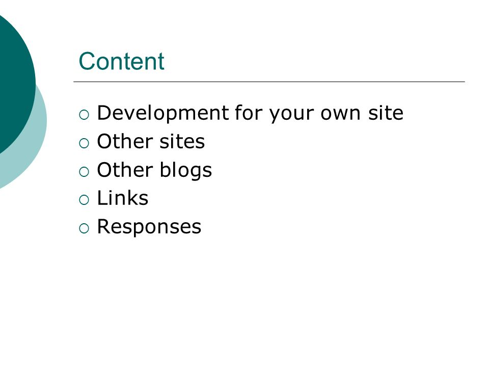 Content Development for your own site Other sites Other blogs Links Responses