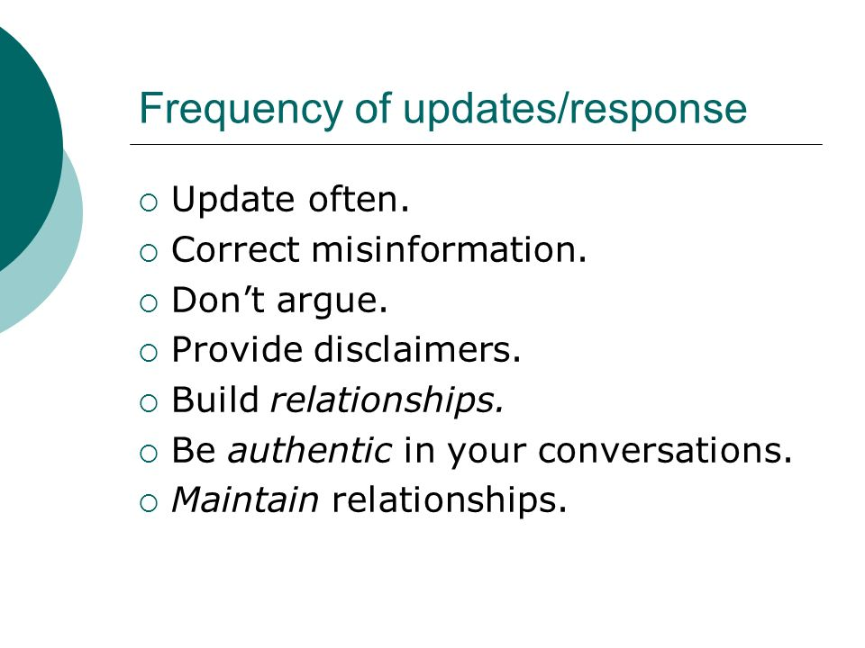 Frequency of updates/response Update often. Correct misinformation. Dont argue. Provide disclaimers. Build relationships. Be authentic in your convers