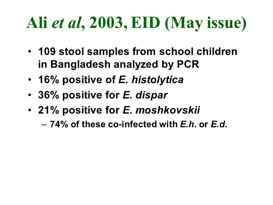Ali et al, 2003, EID (May issue) 109 stool samples from school children in Bangladesh analyzed by PCR 16% positive of E.