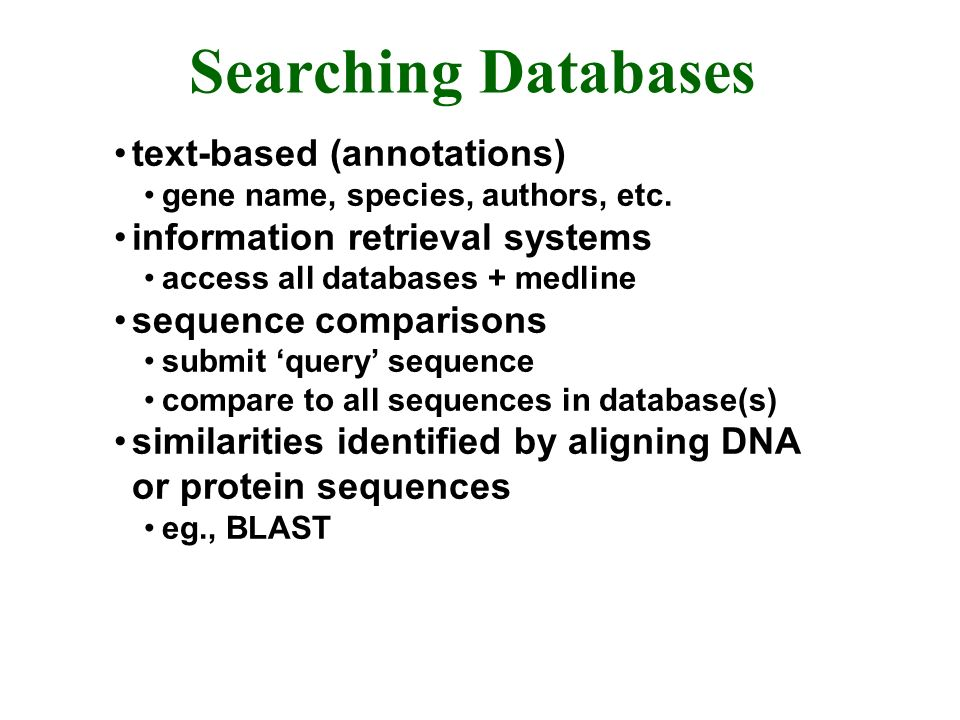 Searching Databases text-based (annotations) gene name, species, authors, etc.
