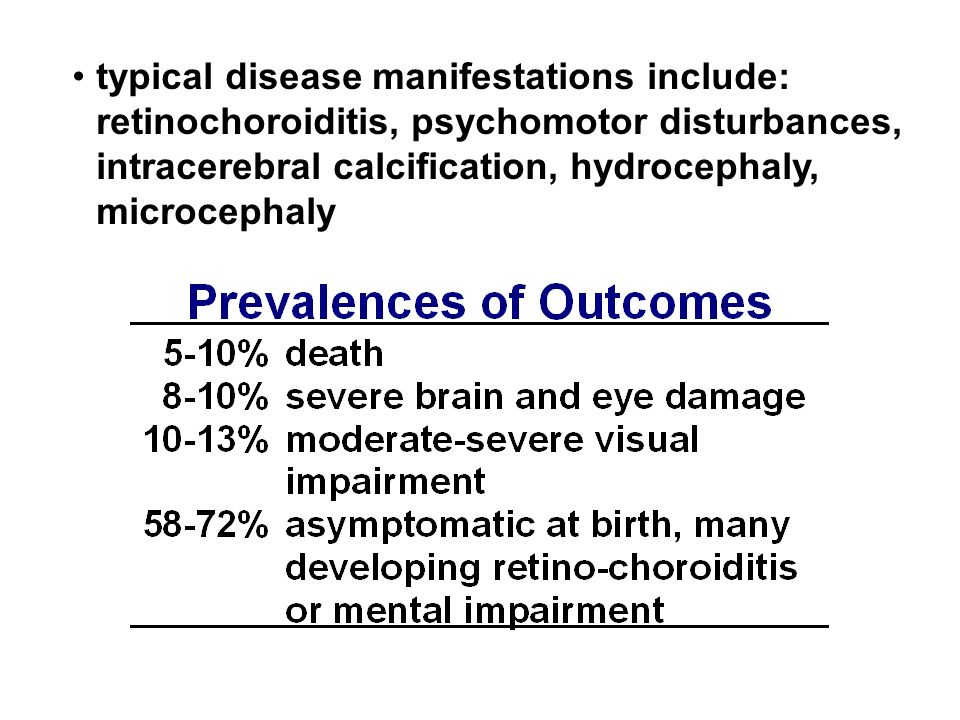typical disease manifestations include: retinochoroiditis, psychomotor disturbances, intracerebral calcification, hydrocephaly, microcephaly