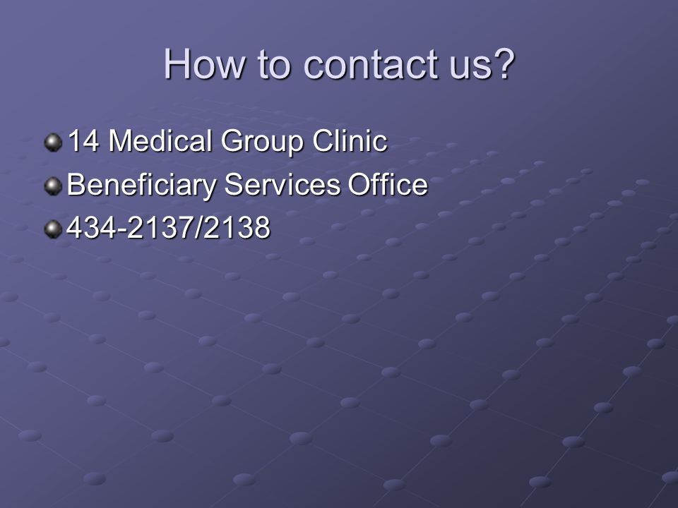How to contact us 14 Medical Group Clinic Beneficiary Services Office /2138