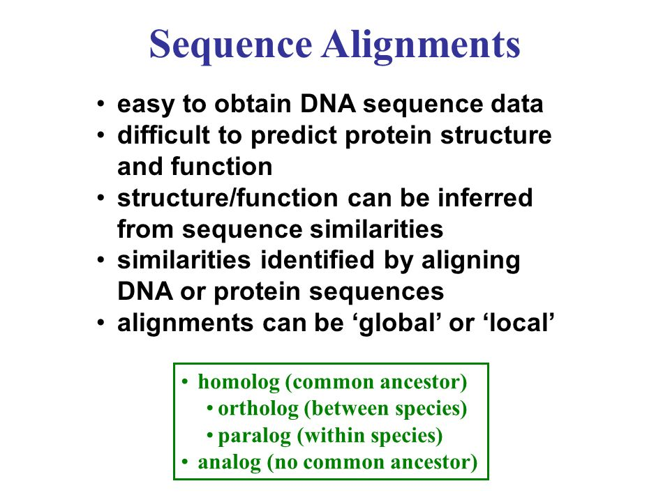 easy to obtain DNA sequence data difficult to predict protein structure and function structure/function can be inferred from sequence similarities sim