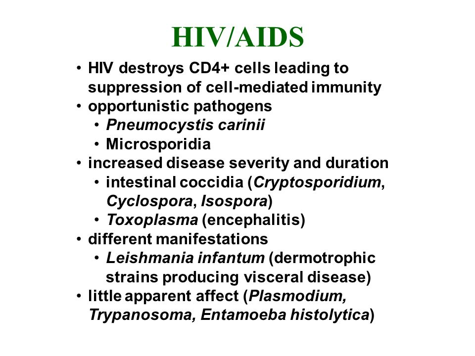 HIV/AIDS HIV destroys CD4+ cells leading to suppression of cell-mediated immunity opportunistic pathogens Pneumocystis carinii Microsporidia increased