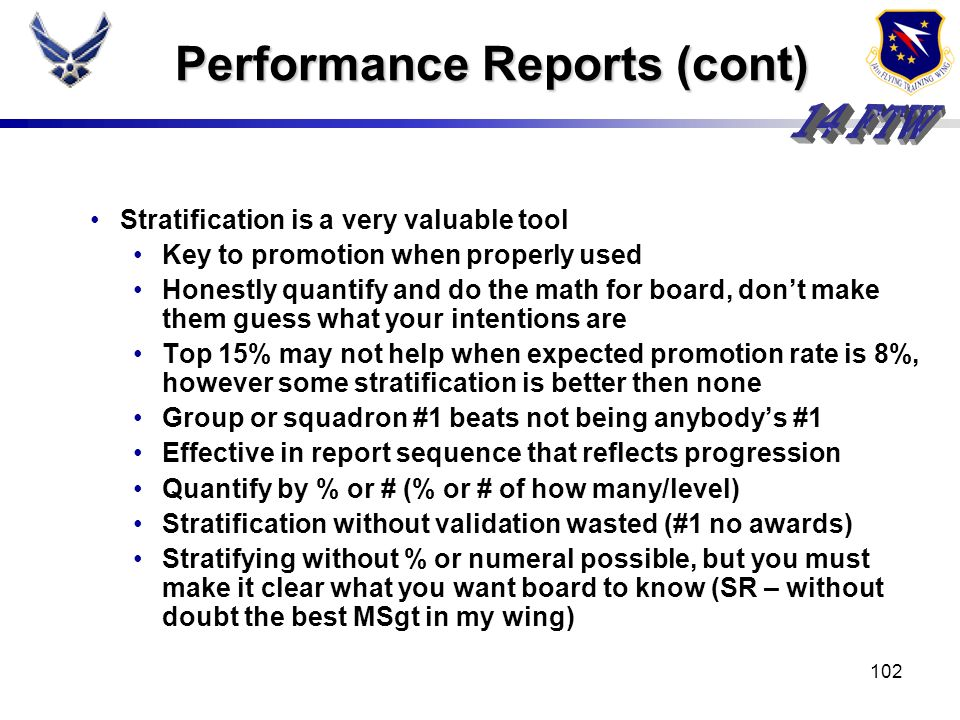 101 Performance Reports (cont) Raters and Additional Raters Comments SR comments carries most weight, however raters comments are also strongly consid