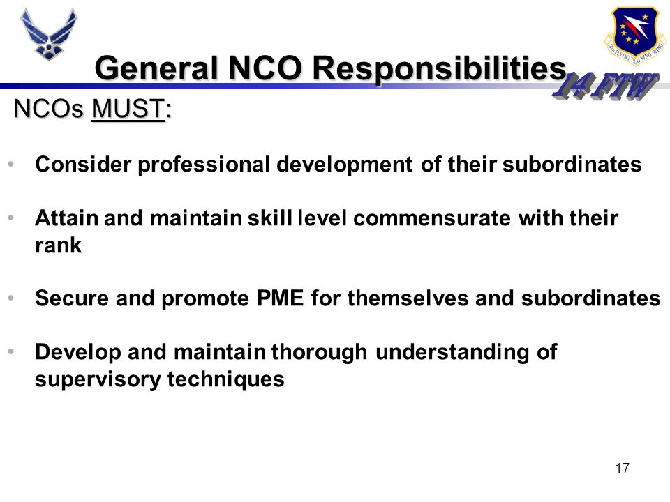 16 NCO Rank and Authority AFI 36-2618 para 4.1.3 (NOTE): NCOs give orders in the exercise of their duties. A willful failure to obey these orders is a