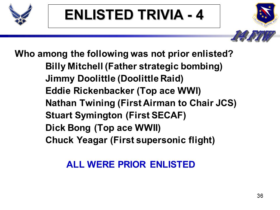 35 ENLISTED TRIVIA - 4 Who among the following was not prior enlisted? Billy Mitchell (Father strategic bombing) Jimmy Doolittle (Doolittle Raid) Eddi