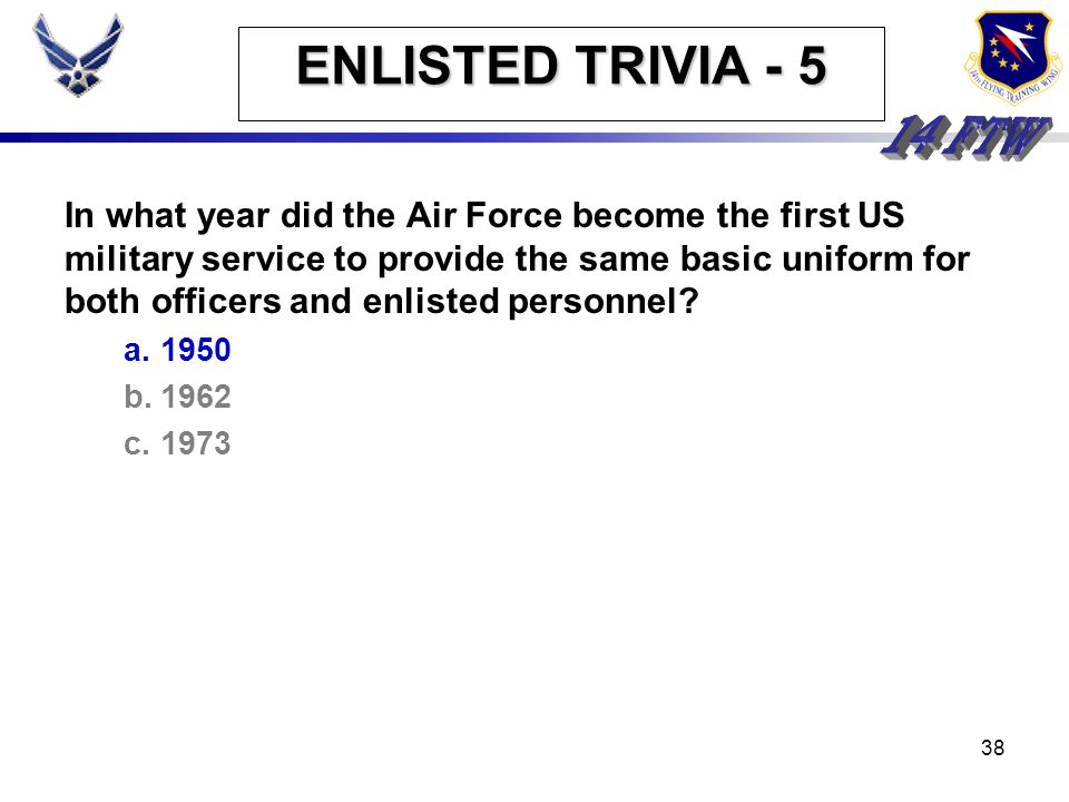 37 ENLISTED TRIVIA - 5 In what year did the Air Force become the first US military service to provide the same basic uniform for both officers and enl