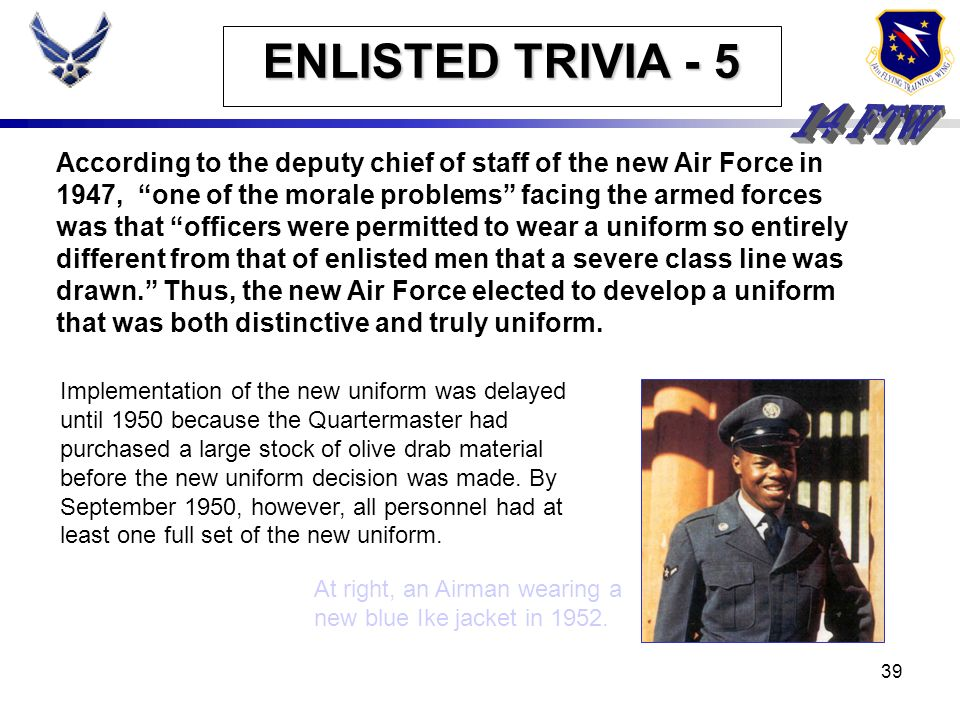 38 ENLISTED TRIVIA - 5 In what year did the Air Force become the first US military service to provide the same basic uniform for both officers and enl