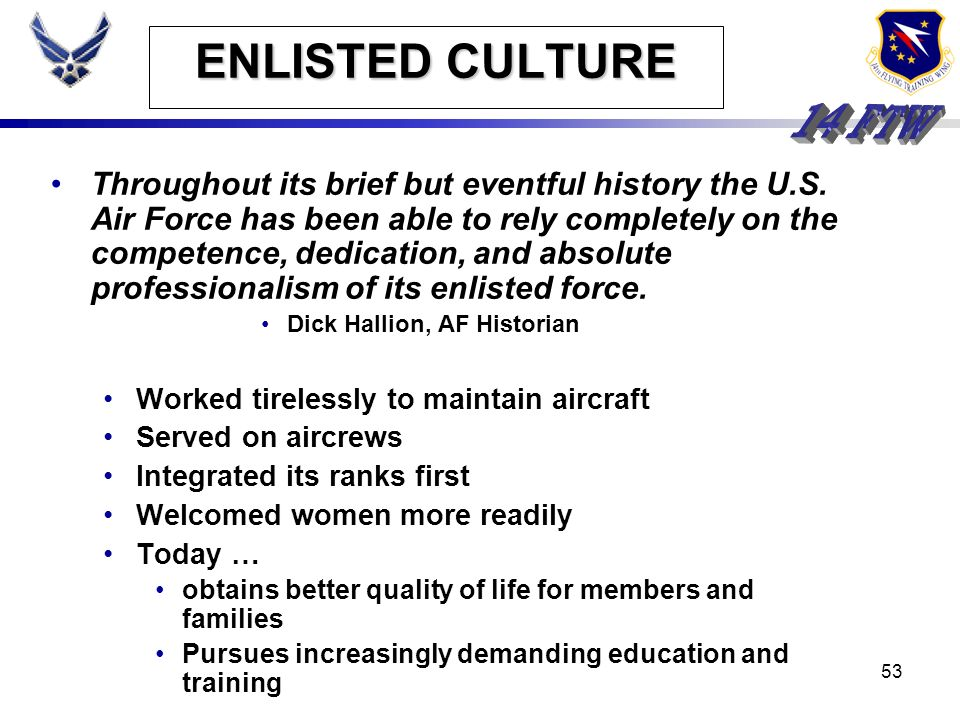 52 ENLISTED CULTURE Throughout its brief but eventful history the U.S. Air Force has been able to rely completely on the competence, dedication, and a