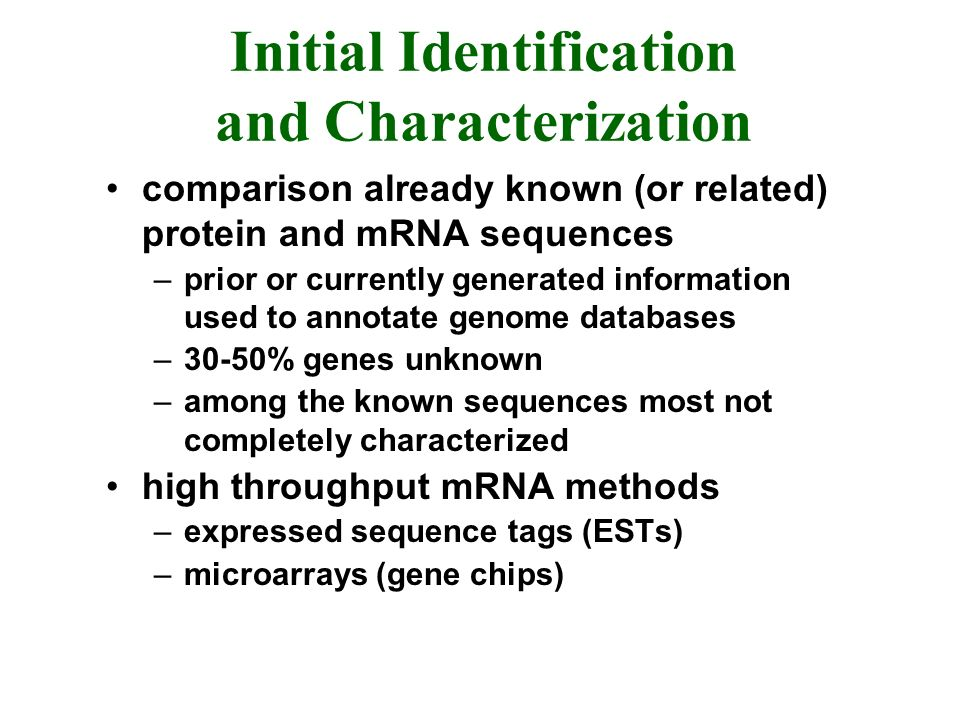 Initial Identification and Characterization comparison already known (or related) protein and mRNA sequences –prior or currently generated information