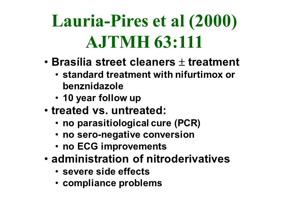 Lauria-Pires et al (2000) AJTMH 63:111 Brasília street cleaners treatment standard treatment with nifurtimox or benznidazole 10 year follow up treated