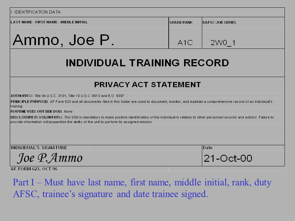 Joe P.Ammo Part I – Must have last name, first name, middle initial, rank, duty AFSC, trainees signature and date trainee signed.