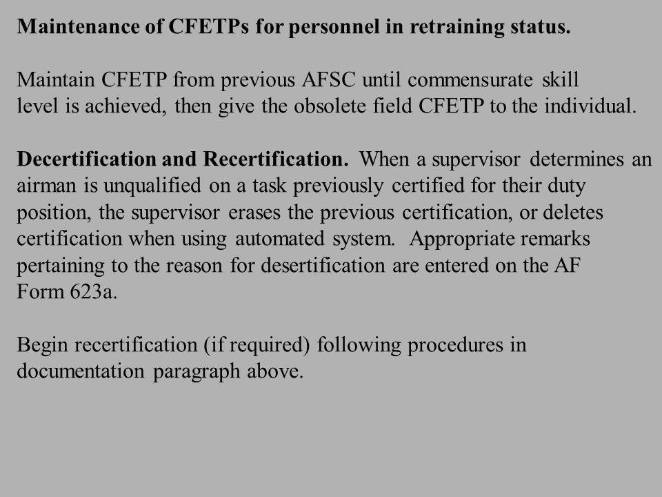 Maintenance of CFETPs for personnel in retraining status. Maintain CFETP from previous AFSC until commensurate skill level is achieved, then give the