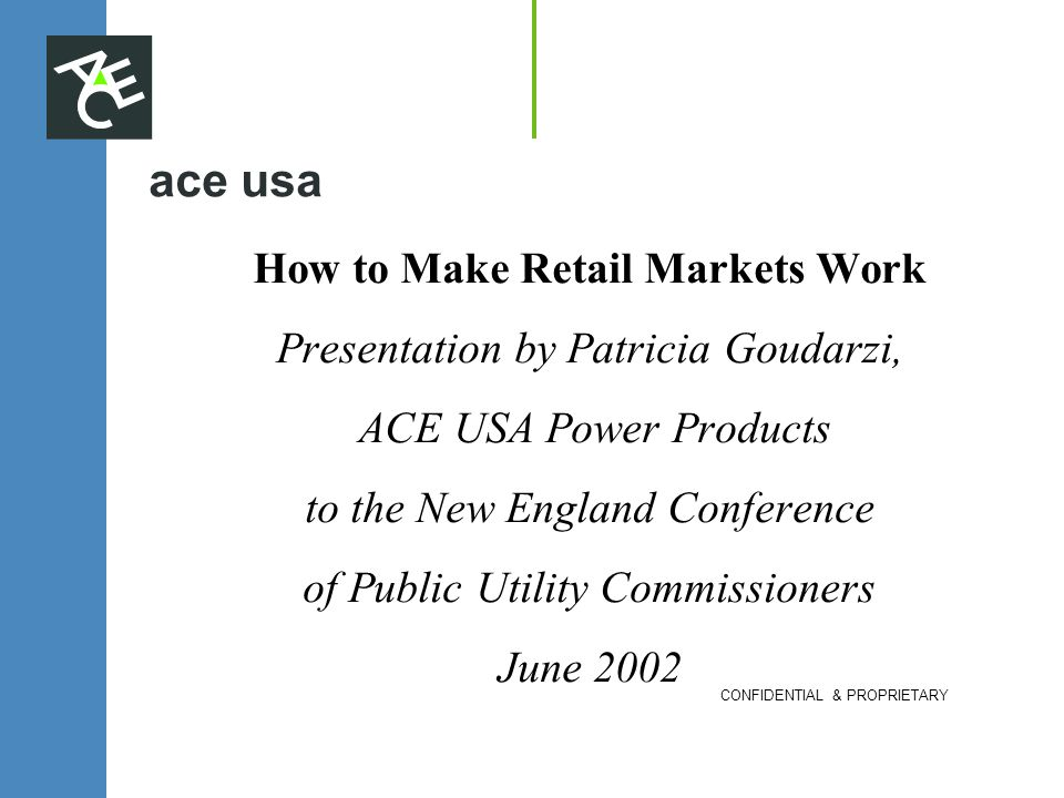 ace usa How to Make Retail Markets Work Presentation by Patricia Goudarzi, ACE USA Power Products to the New England Conference of Public Utility Comm