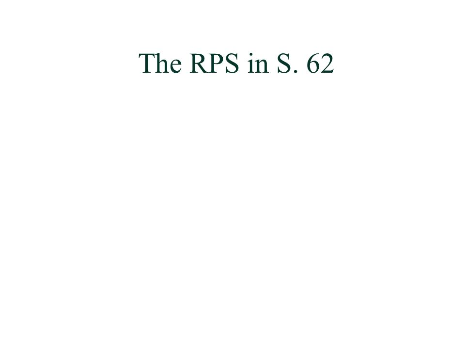 The RPS in S. 62