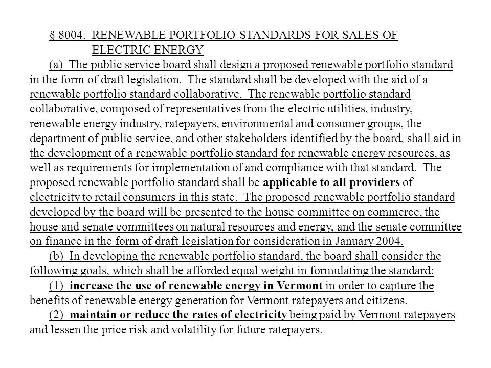 § 8004. RENEWABLE PORTFOLIO STANDARDS FOR SALES OF ELECTRIC ENERGY (a) The public service board shall design a proposed renewable portfolio standard i