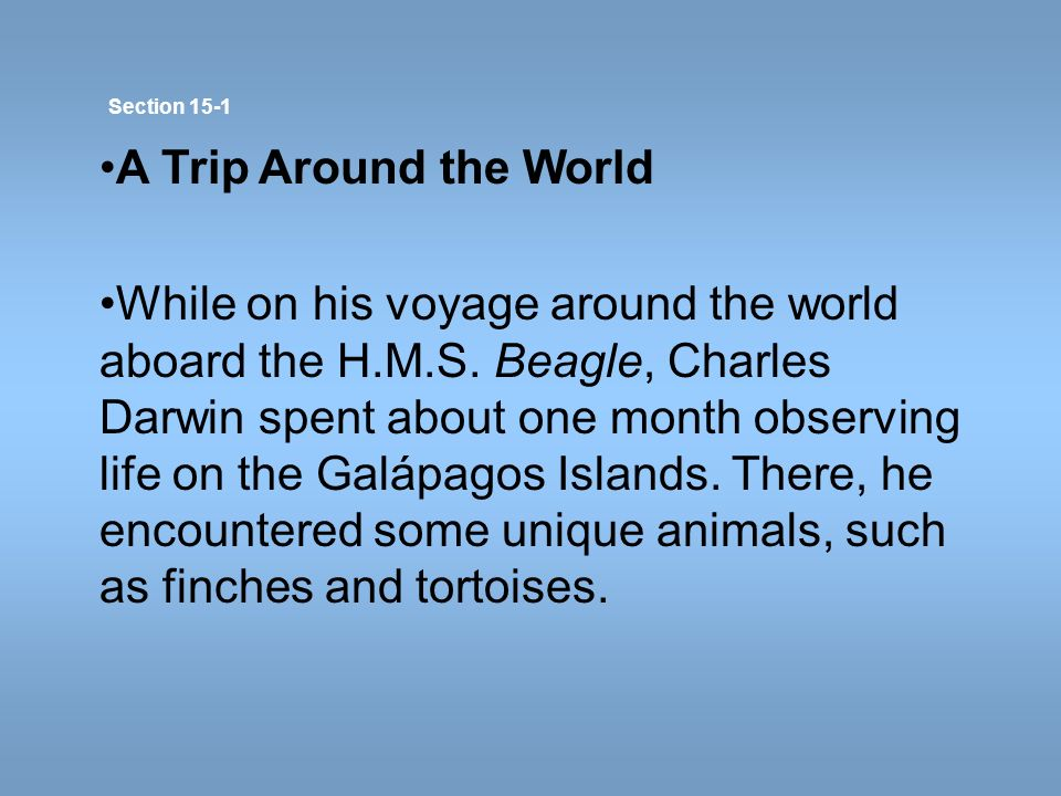A Trip Around the World While on his voyage around the world aboard the H.M.S. Beagle, Charles Darwin spent about one month observing life on the Galá