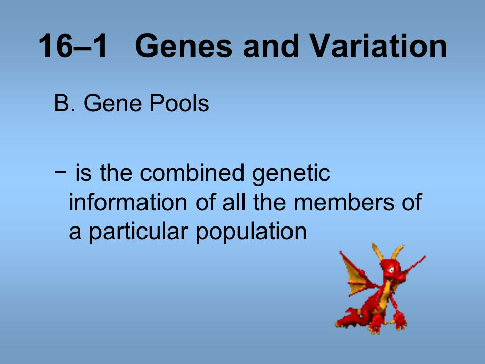 16–1Genes and Variation B. Gene Pools is the combined genetic information of all the members of a particular population