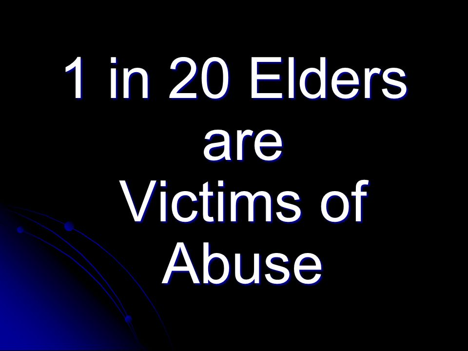 1 in 20 Elders are Victims of Abuse