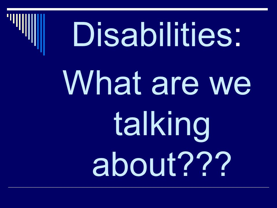 Disabilities: What are we talking about???
