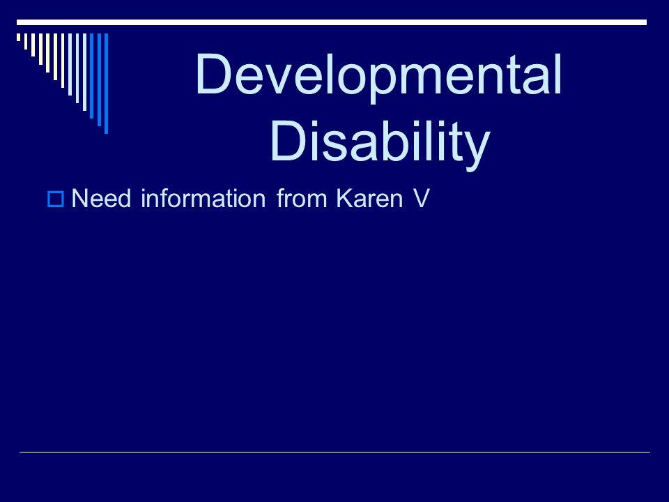 Developmental Disability Need information from Karen V