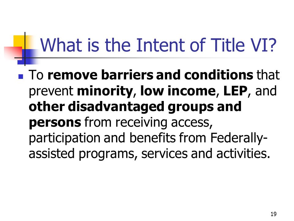 19 What is the Intent of Title VI.