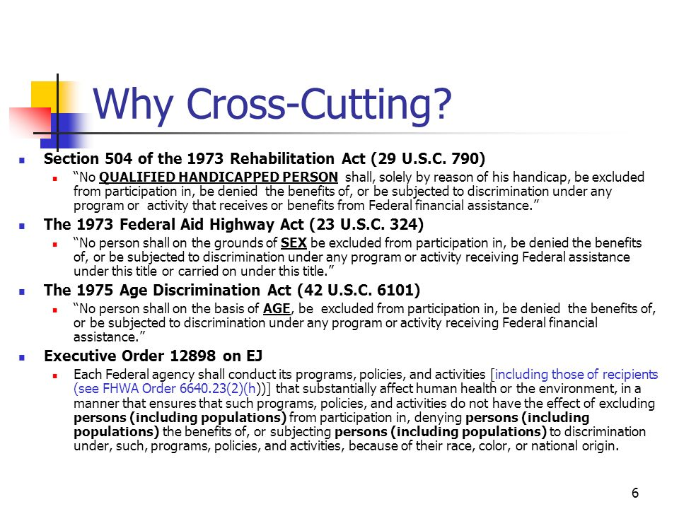 6 Why Cross-Cutting. Section 504 of the 1973 Rehabilitation Act (29 U.S.C.